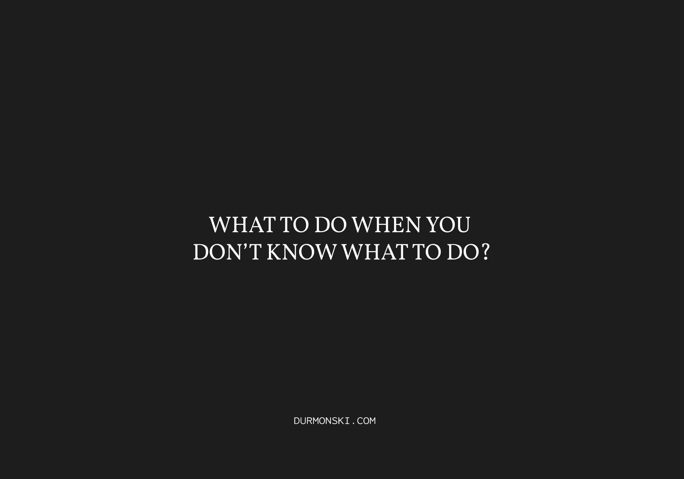 When-You-Dont-Know-What-To-Do