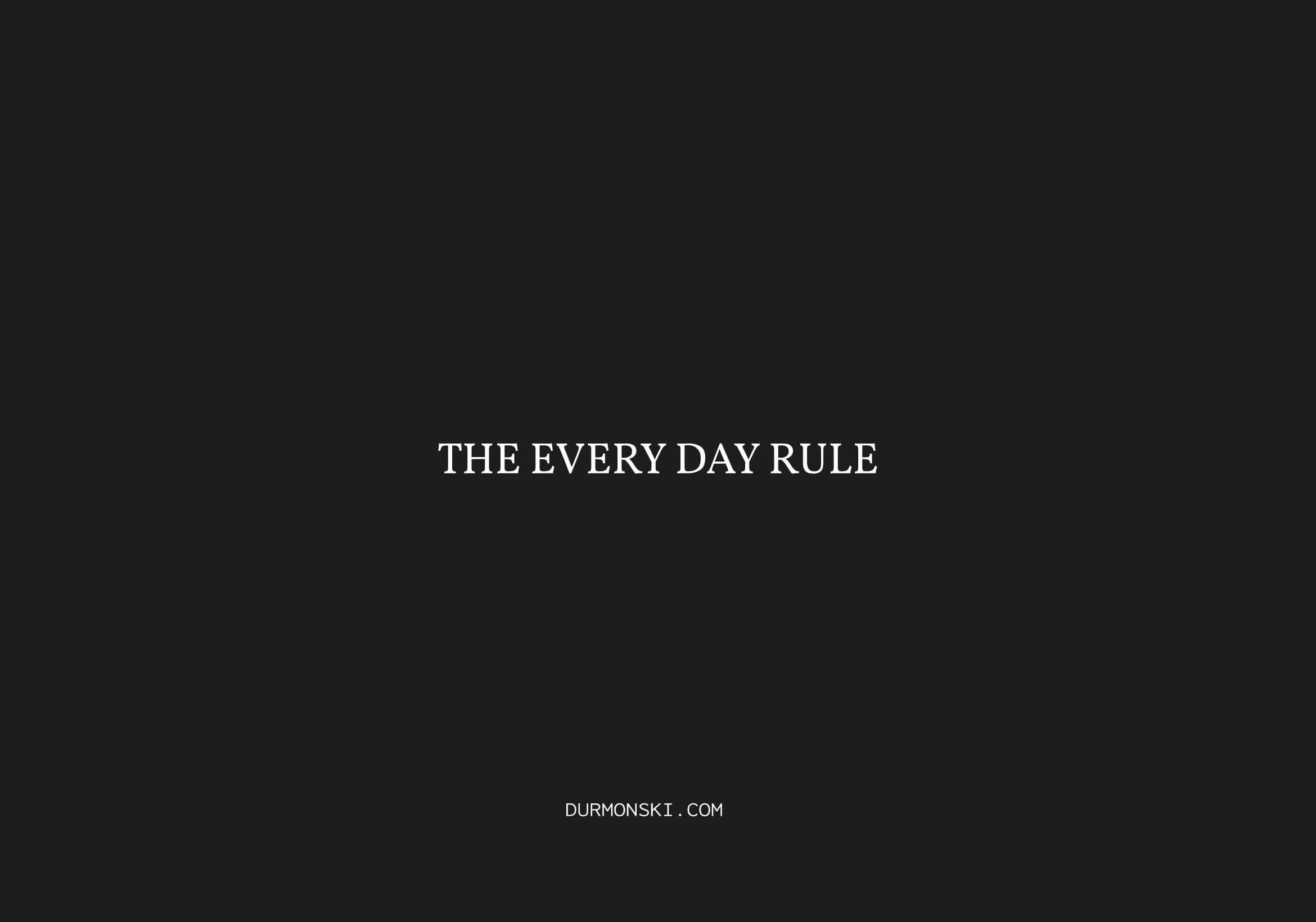 The Every Day Rule