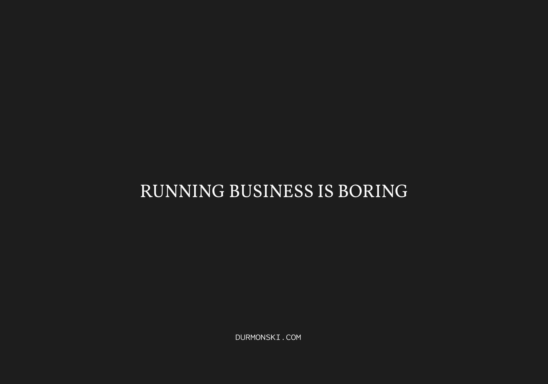Running-Business-Is-Boring