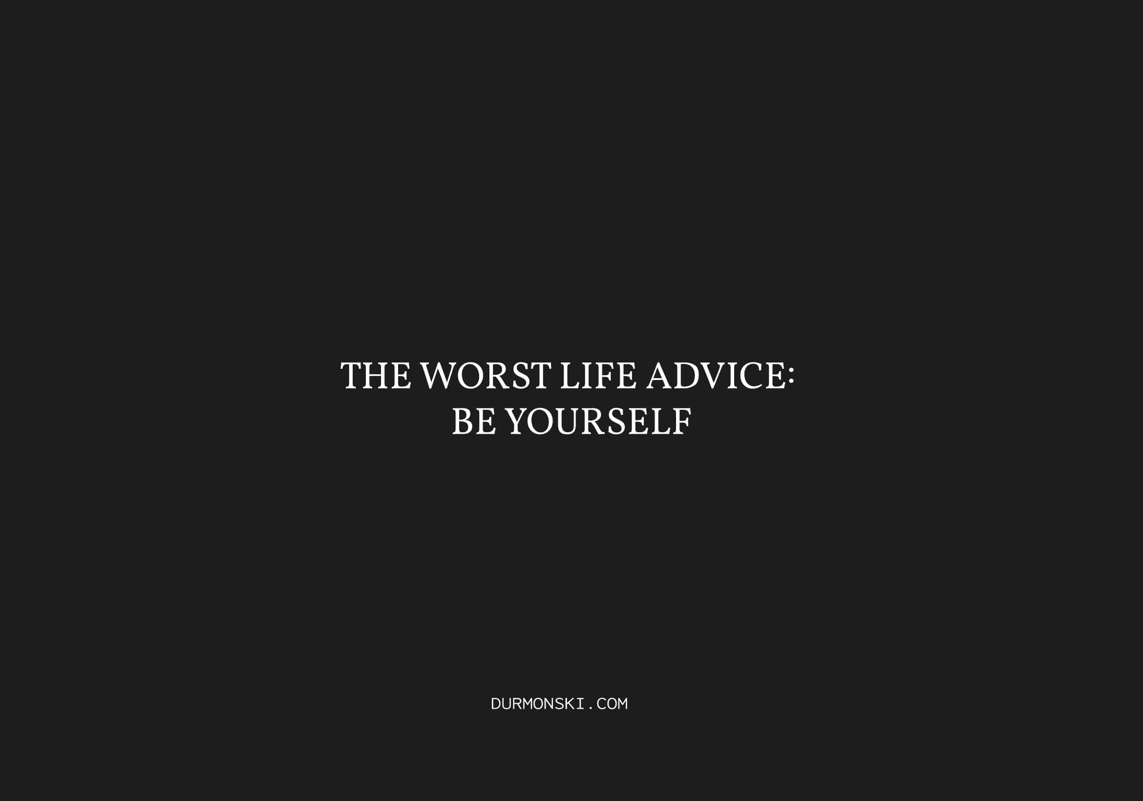 Worst-Advice-Be-Yourself
