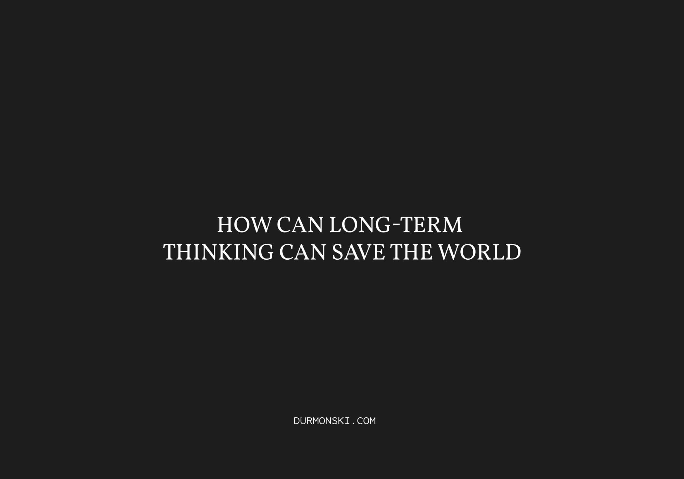 Long-Term Thinking