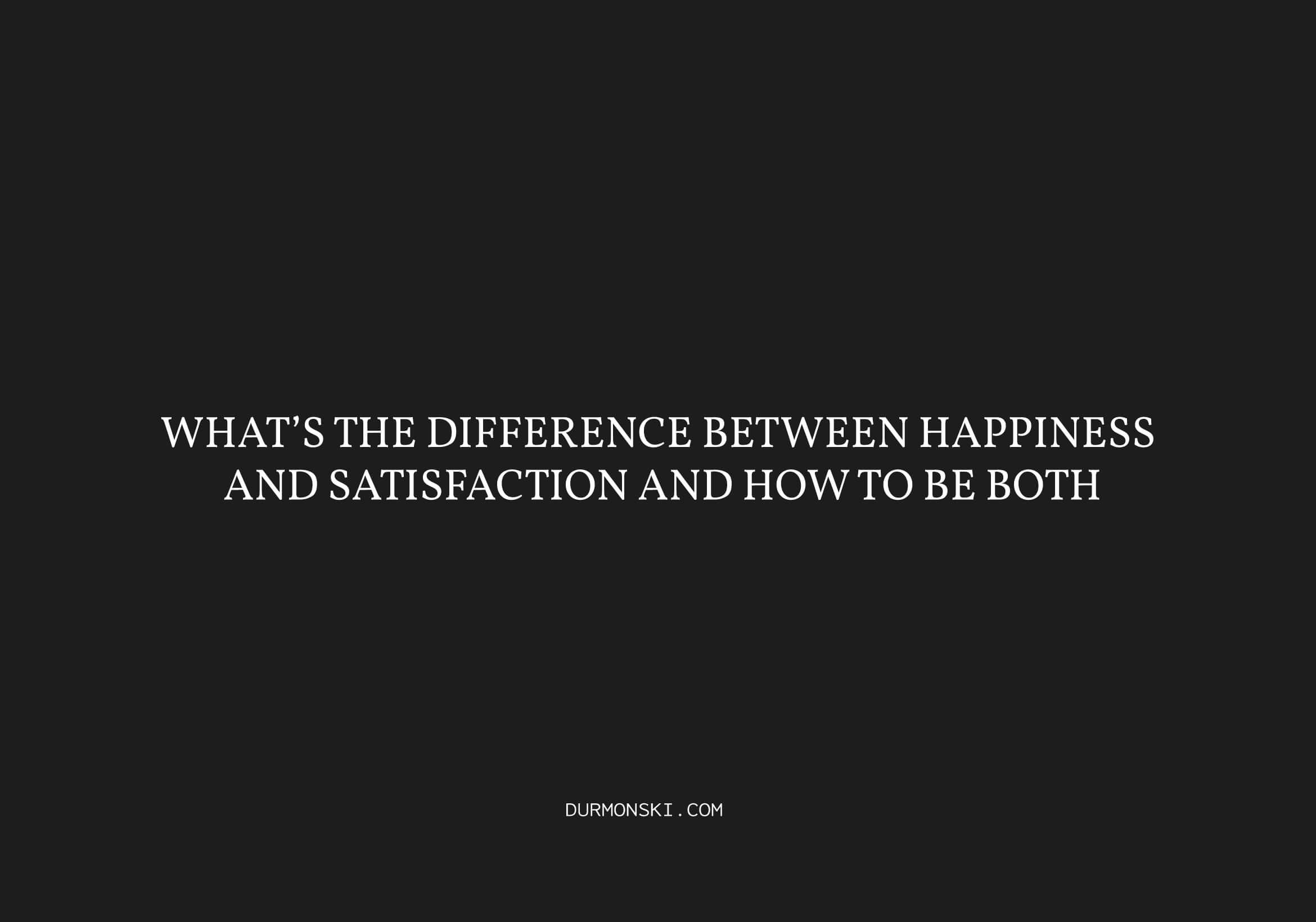 difference-happiness-and-satisfaction