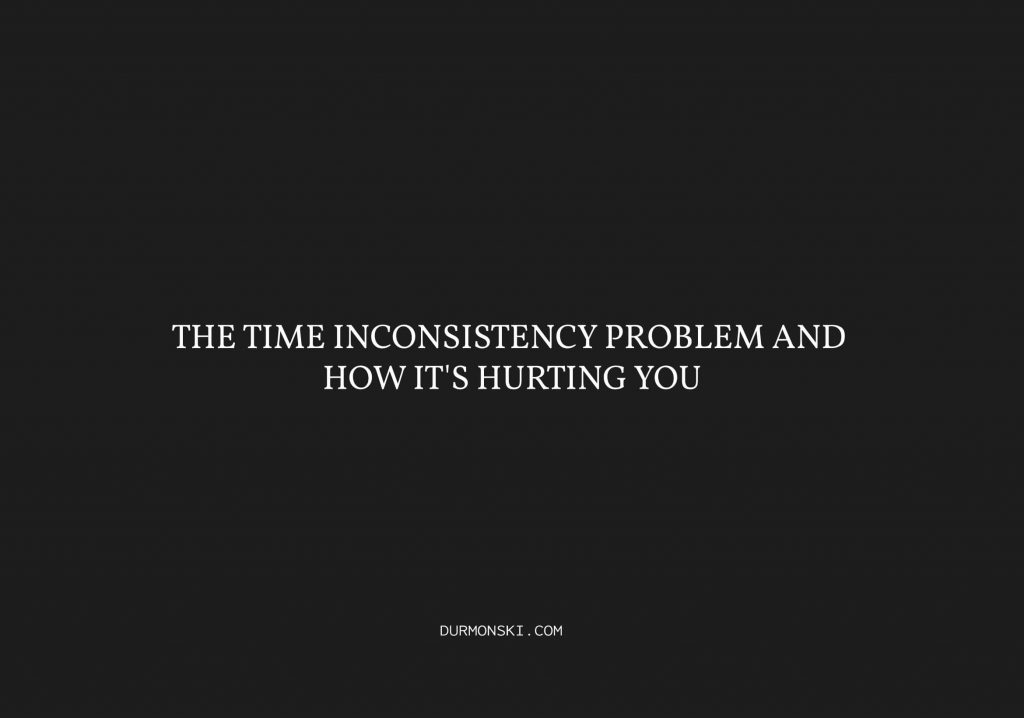 The Time Inconsistency Problem and How It's Hurting You cover